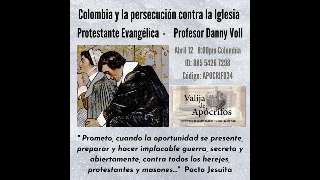 VIDEO: Colombia y la Persecución contra la Iglesia Evangélica Protestante.  Con Danny Voll.