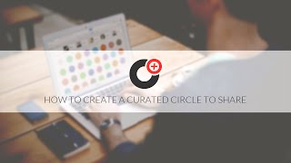 How To Create a Curated Circle to Share