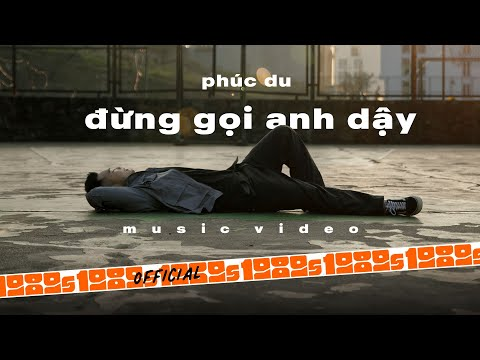 PHÚC DU - Đừng Gọi Anh Dậy (Official M/V)