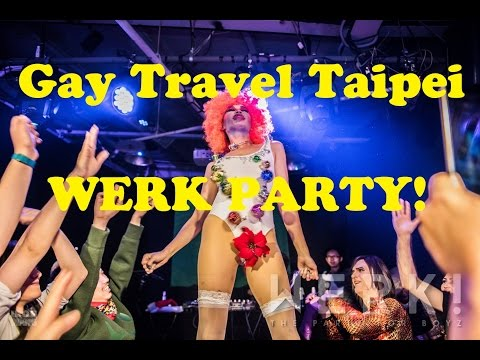 Gay Travel Taipei - WERK PARTY!