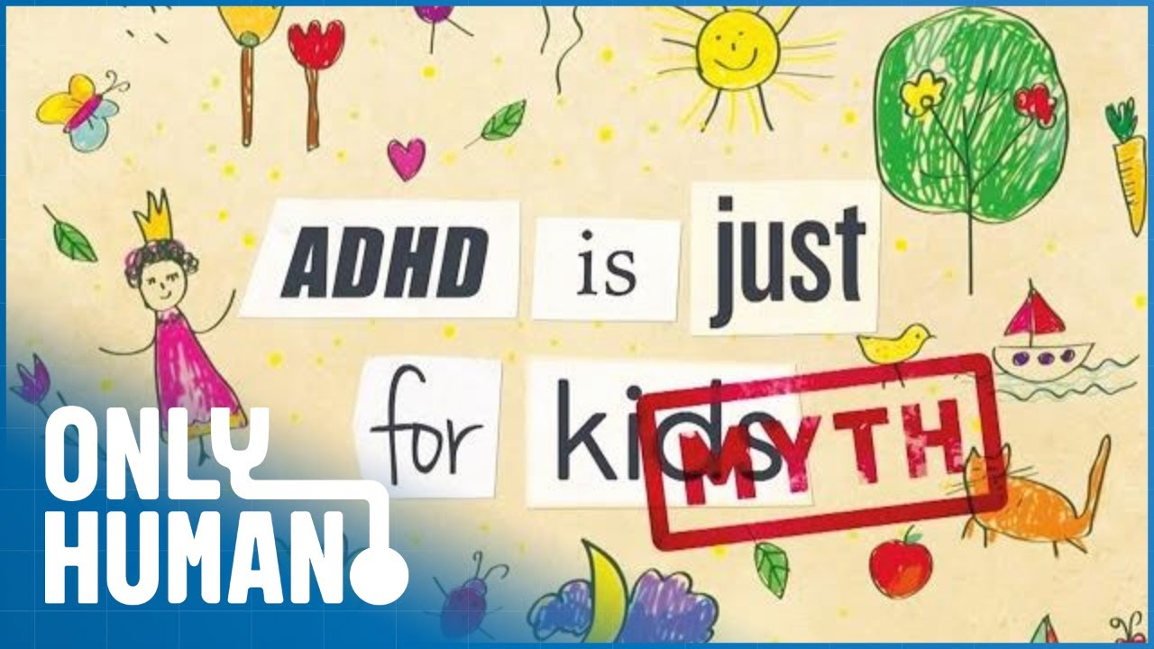 ADHD - Not Just for Kids (Adult ADHD Documentary) | Only Human