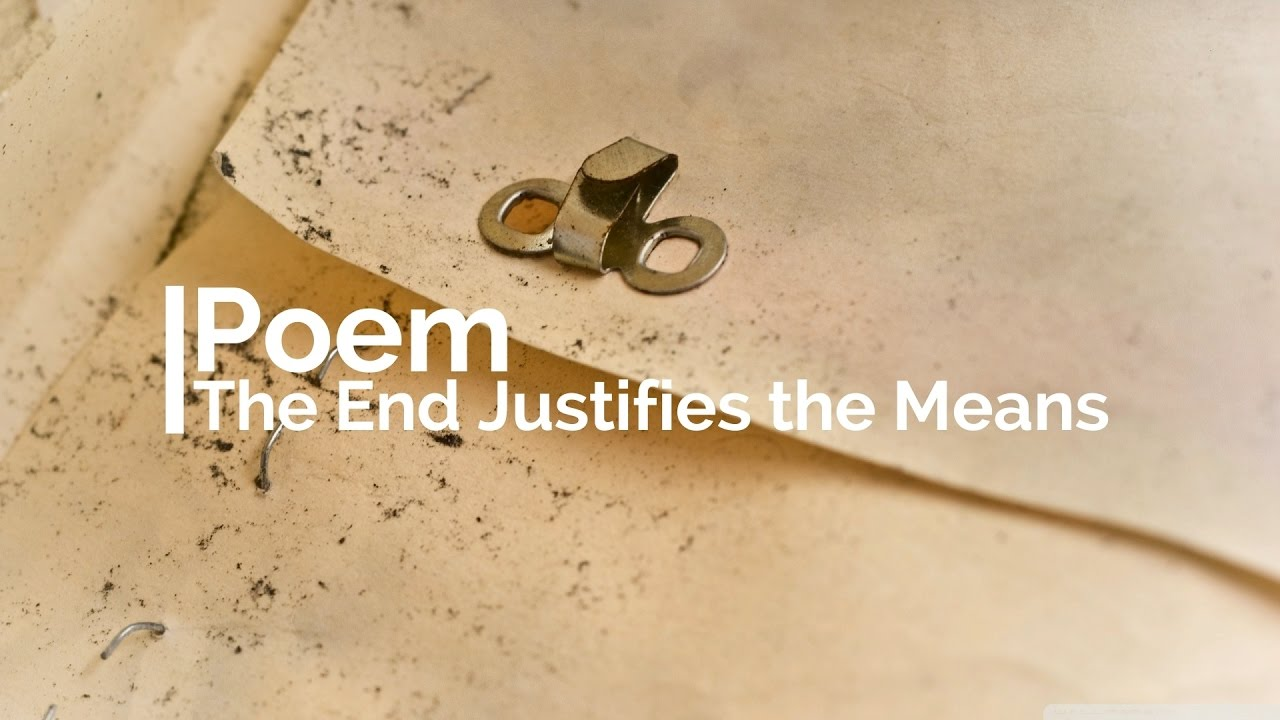 the end justifies the means Under what circumstances do the ends justify the means right outcome justifies the use of immoral means to to justify their means to an end.