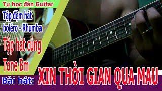 XIN THỜI GIAN QUA MAU Guitar BOLERO Cơ Bản tone Bm