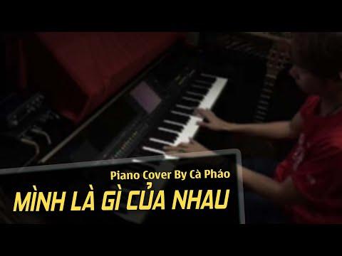 Mình Là Gì Của Nhau | Piano Cover | Cà Pháo Pianist