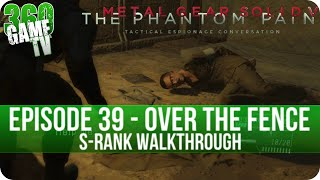 Metal Gear Solid V The Phantom Pain - Episode 39 [Total Stealth] Over the Fence - S-Rank Walkthrough