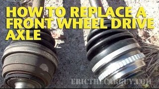 how to replace a front wheel drive axle   ericthecarguy