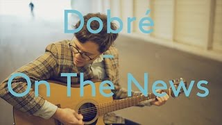Dobré -  On The News (Live Acoustic