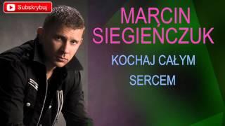 Marcin Siegieńczuk - Kochaj calym sercem
