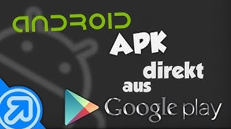 Android App/APK direkt aus PlayStore downloaden [Tutorial] [Deutsch/German]