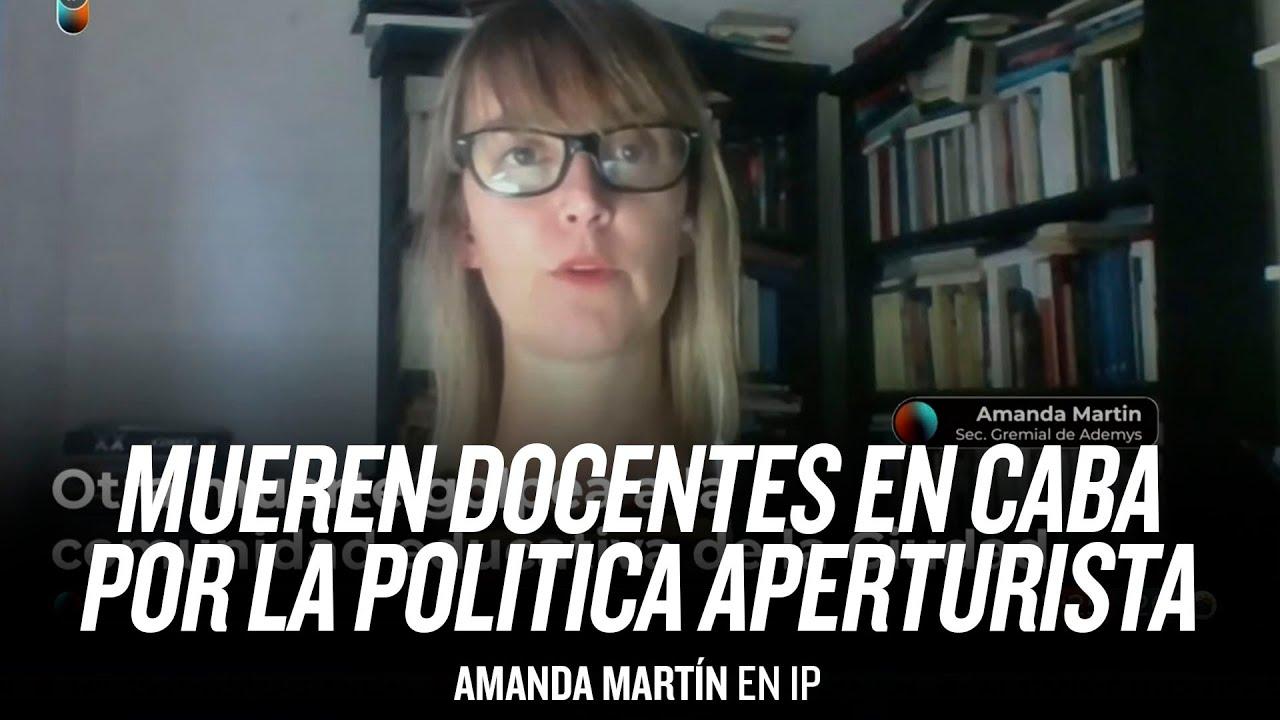 """""""Mueren docentes en CABA por la política aperturista"""" // Amanda Martín"""