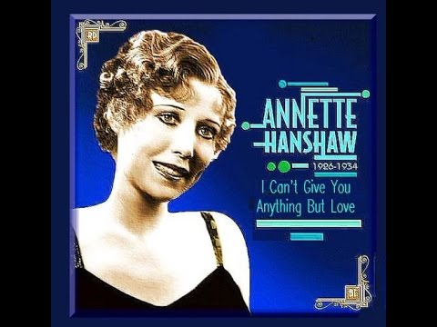 t Can't  Give You Anything But Love  -  Annette Hanshaw