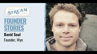 Founder Stories: David Soul, Founder, Wyn
