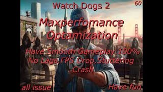 Watch dogs 2 /Max optamization playing on low end PC /fix FPS drop ,crash,stuttering and all issue