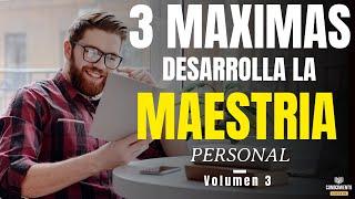 3 MAXIMAS MAESTRIA Y DESARROLLO PERSONAL(Enfoque Objetivos Claros-Eficiencia-Desarrollo Profesional)