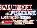 SAVANA LIVE MUSIK SUMBER AGUNG KARNA SU SAYANG VS WIK-WIK Arr Dinda Sadam