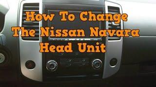 How To Change Headunit In A Nissan Navara 2004-2013 | Nissan Navara Headunit Removal