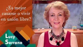 Lucy Serrano - ¿Es mejor casarse o vivir en unión libre?