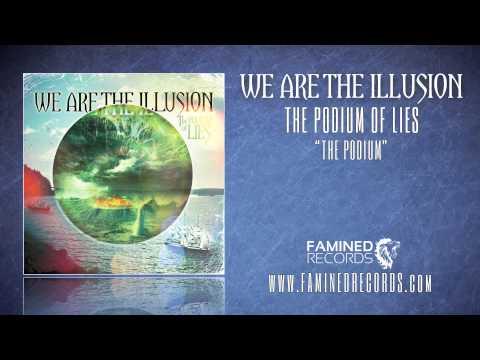 We Are The Illusion - The Podium