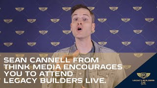 Sean Cannell from Think Media encourages you to attend Legacy Builders Live.