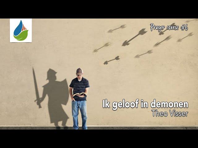 Ik geloof in demonen (prayer course #6) - Theo Visser - 24 mei 2020