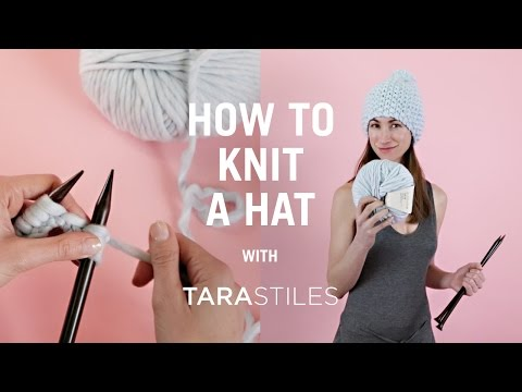 How To Knit A Hat - Knitting Tutorial with Tara Stiles