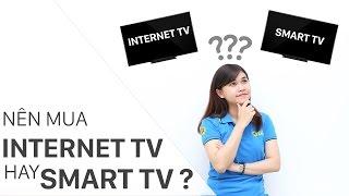 Nên mua Internet tivi hay Smart tivi? | Điện máy XANH