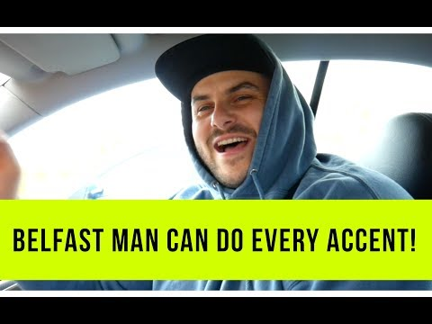 BELFAST MAN CAN DO EVERY ACCENT!!