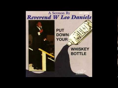 "Rev. Leo W. Daniels "" Put down your Whiskey Bottle"" Sermon"