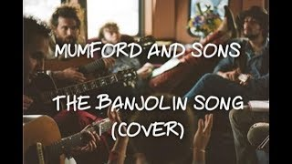 The Banjolin Song - Mumford And Sons (Live cover)