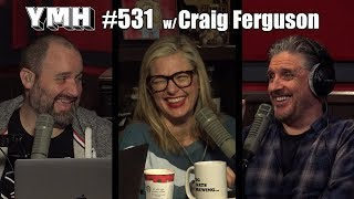 Your Mom's House Podcast - Ep. 531 w/ Craig Ferguson