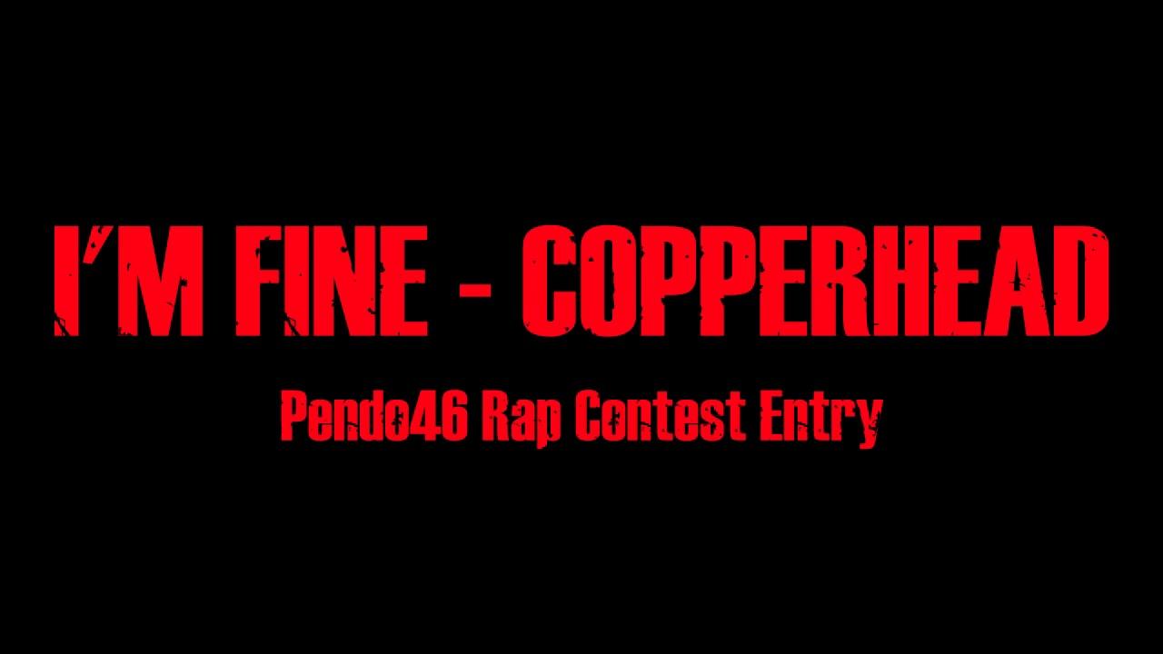 I'm Fine - Copperhead (Pendo46 Rap Contest Entry)