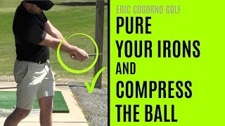 GOLF: How To Pure Your Irons And Compress The Ball