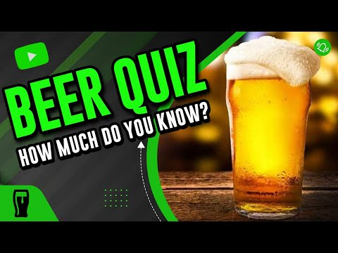 How Much Do You Know About Beer? Trivia/Test/Quiz