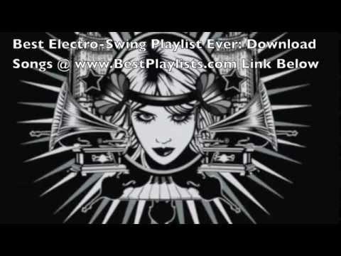 Best Electro Swing Playlist Ever Best Electro Swing Music Playlist Download