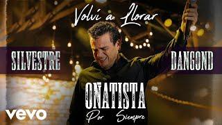 Silvestre Dangond, Jorge Oñate - Volví a Llorar (Video Oficial)
