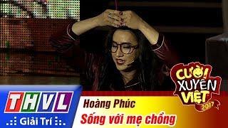 THVL | Cười xuyên Việt 2017 - Tập 14[2]: Hoàng Phúc hóa thân thành bà mẹ chồng khó tính