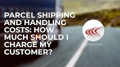 Shipping and Handling Costs: How Much Should I Charge My Customer?