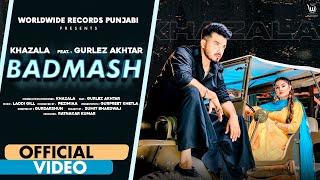 BADMASH (OFFICIAL VIDEO) by KHAZALA ft. GURLEZ AKHTAR | PRABH GREWAL | LADDI GILL |Punjabi Song 2021