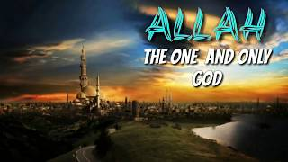 ALLAH THE ONE AND ONLY GOD || New Video