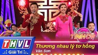 thvl  nguoi hat tinh ca - tap 1 thuong nhau ly to hong - van son