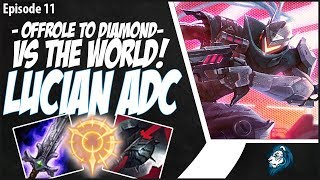 LUCIAN VS THE WORLD! - OffRole to Diamond - Ep. 11   League of Legends