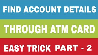 How to find account details through ATM card   Part 2 In Hindi.