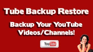 How To Backup YouTube Channel And Videos With Tube Backup Restore
