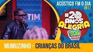 Crianças do Brasil - Mumuzinho (Acústico FM O Dia)