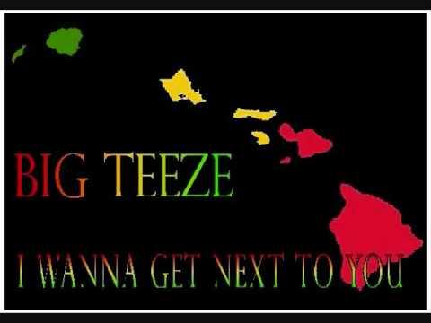 Big Teeze - I Wanna Get Next To You