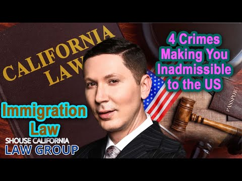 Immigration Law: 4 Crimes Making You Inadmissible to the US