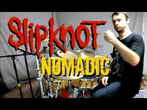 SLIPKNOT- Nomadic- Drum Cover