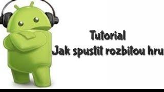Tutoriál   Jak spustit rozbitou hru (Android)