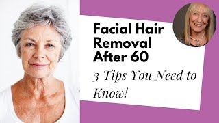 Facial Hair Removal for Women Over 60 - Advice from a Celebrity Makeup Artist