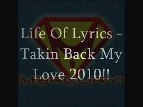 Life Of Lyrics - Takin Back My Love 2010 Prod By Nitruzz!!
